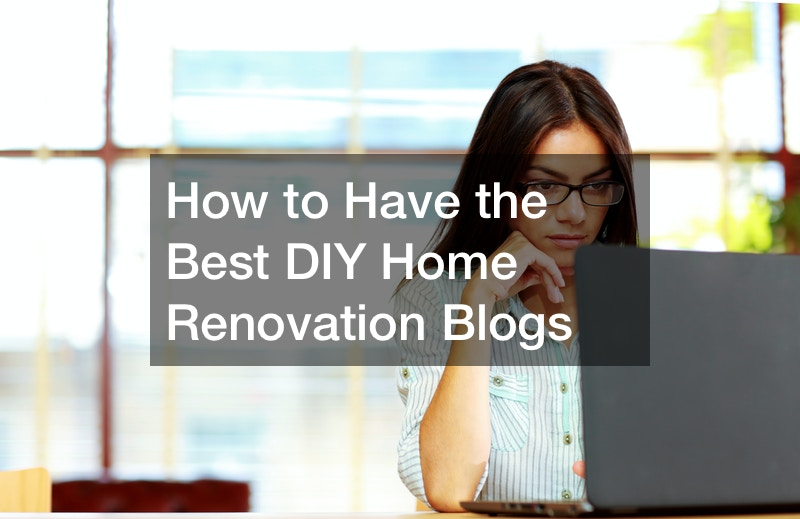 How to Have the Best DIY Home Renovation Blogs