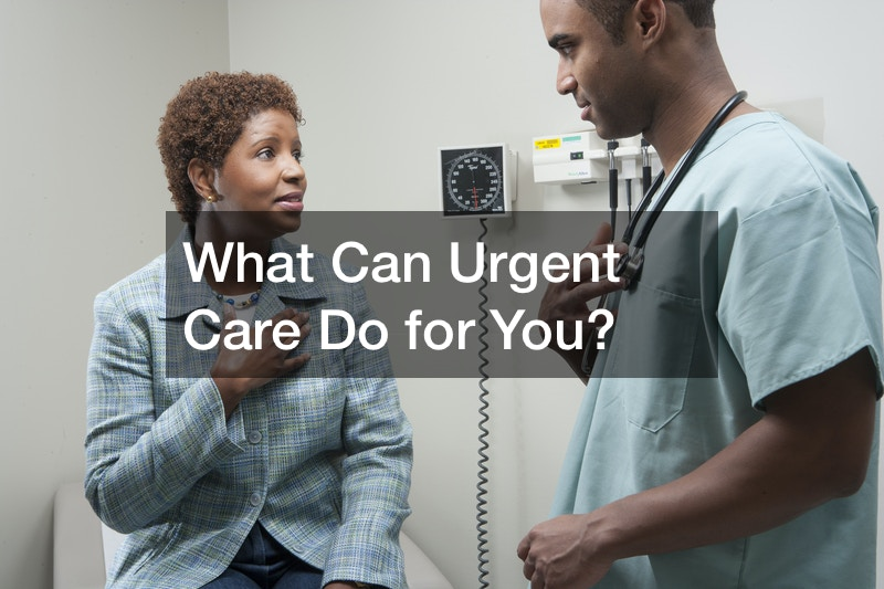 What Can Urgent Care Do for You?