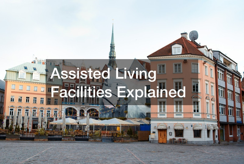 Assisted Living Facilities Explained