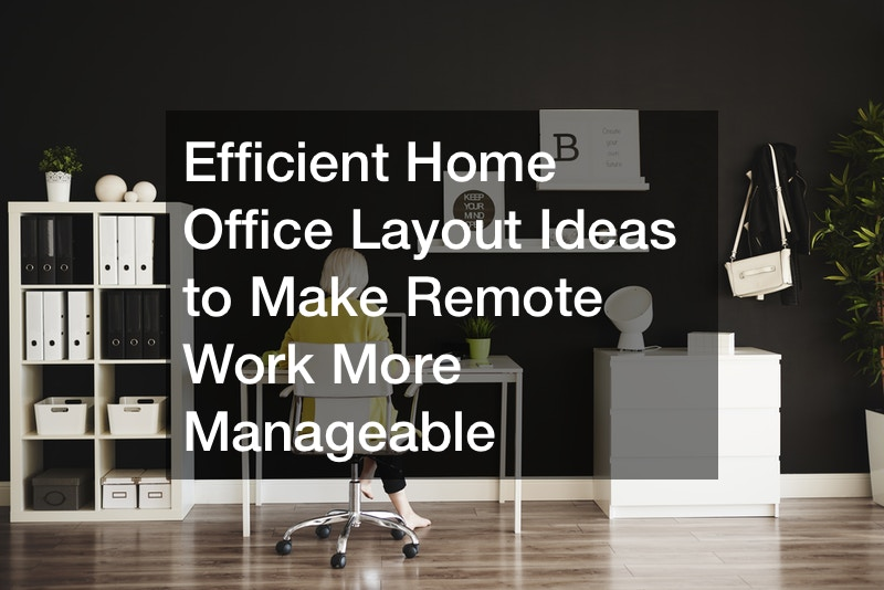Efficient Home Office Layout Ideas to Make Remote Work More Manageable