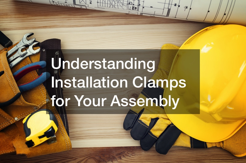 Understanding Installation Clamps for Your Assembly